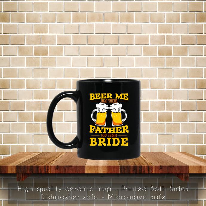 Beer Me, I am The Father Of The Bride Coffee Mug, Tea Mug, Coffee Mug, Beer Me