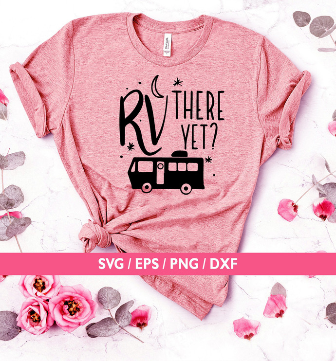 Camping svg, camper svg , RV there yet? svg files sayings, cricut clip art cut