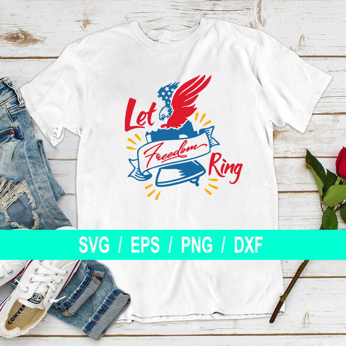 Eagles Let Freedom Ring, Independence Day, T-shirt Gifts Svg, Dxf, Eps, Png,
