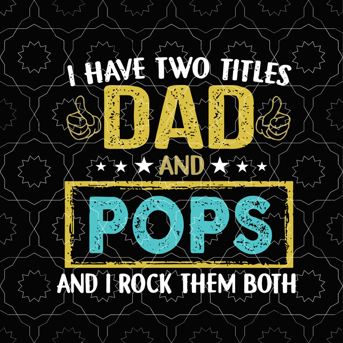 I have two titles Dad and pop, and i rock them both svg, dad svg, daddy