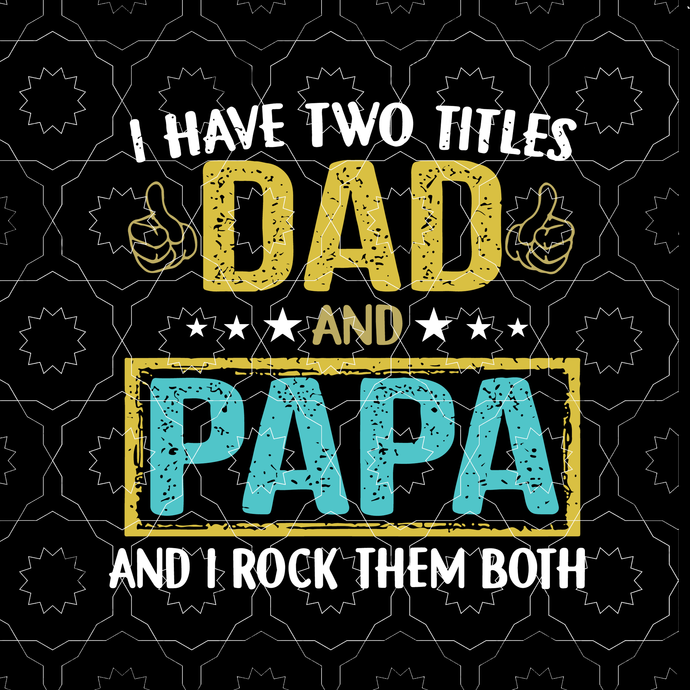 I have two titles Dad and papa, and i rock them both svg, dad svg, daddy