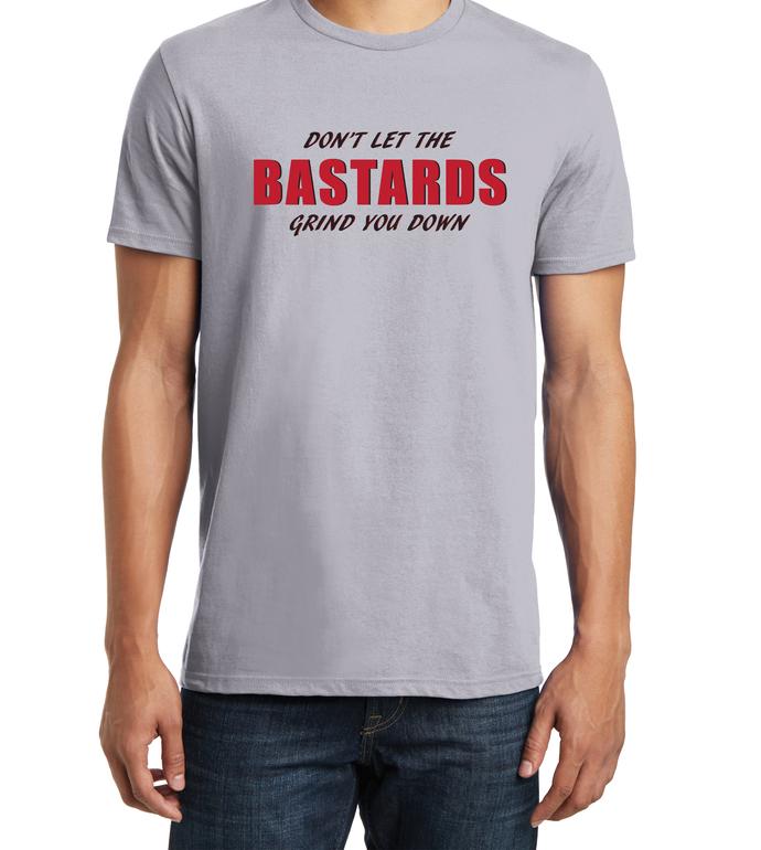 Men's Don't Let The Bastards Grind You Down T-Shirt