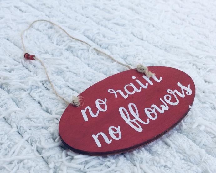 No rain no flowers - Handpainted wooden sign - Small wall hanging - Gardening