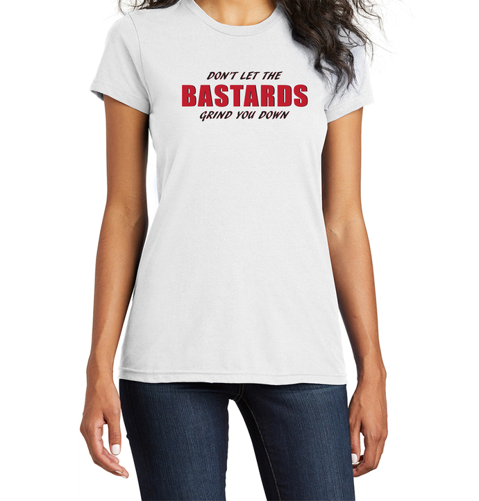 Don't Let The Bastards Grind You Down, Women's T-Shirt In White or Heather Grey