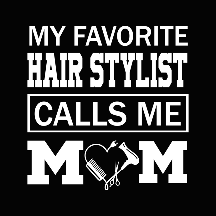 My favorite hair stylist call me mom svg, mom svg, mother svg, png, dxf,eps file