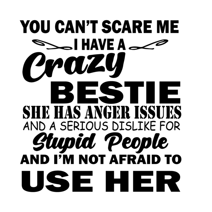 You can't scare me, I have a crazy bestie, she has anger issues svg, png,