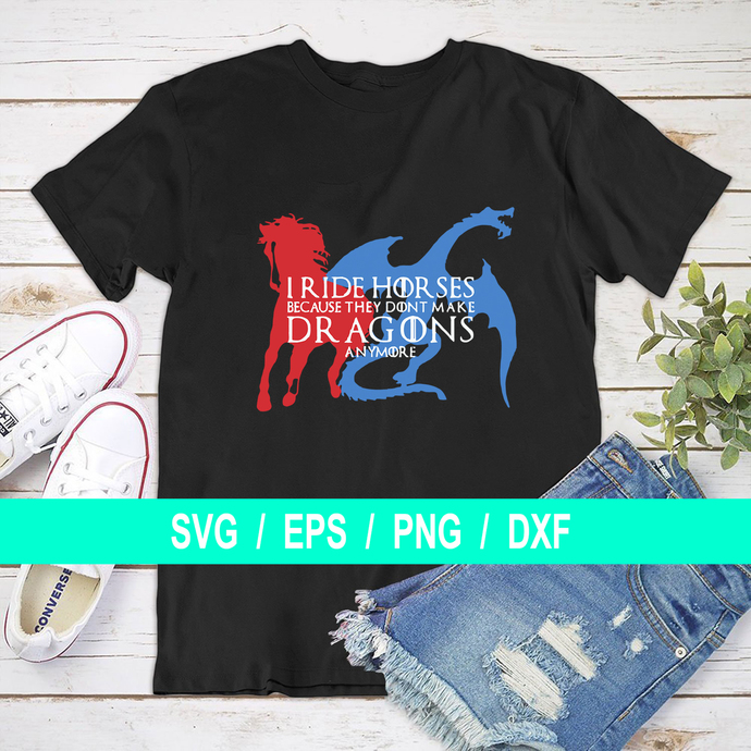 I Ride Horses Because They Don't Make Dragons Anymore T shirt, Horse Ride T