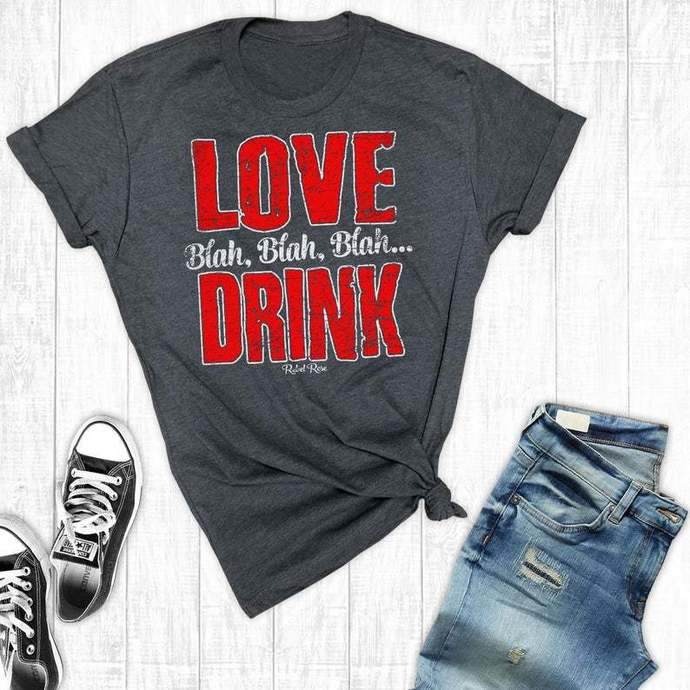 Anti Valentines Day Shirt, Love Blah, Blah, Blah, Drink, Valentine's Day, Funny