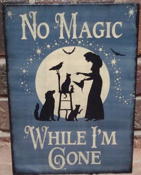 Primitive Witch halloween sign Signs witches No Magic While I'm Gone Cats Dogs