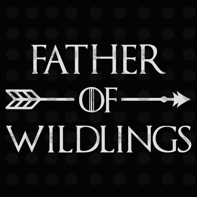 Father of wildlings  svg, father svg, png, dxf,eps file for Cricut, Silhouette