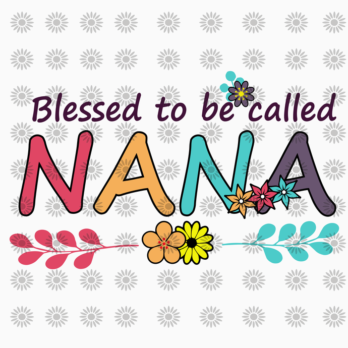 Blessed to be called nana svg, nana svg, png,dxf,eps file for Cricut,Silhouette