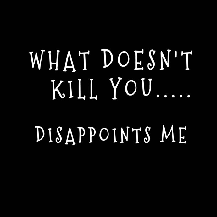 What doesn't kill you disappoints me svg, png, dxf,eps file for Cricut,