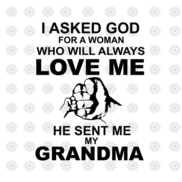 I asked god for a woman who will always love me He sent me my grandma svg,happy