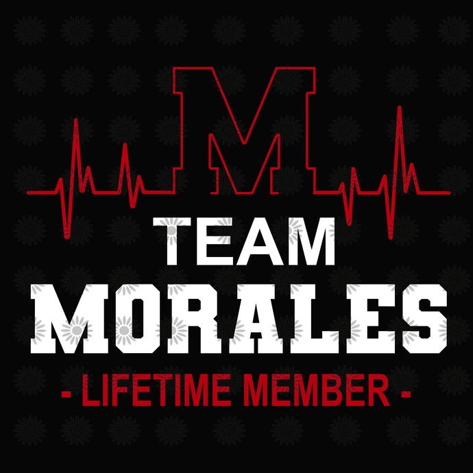 Team Morales svg, Lifetime member svg, heartbeat svg, M heartbeat svg, quote