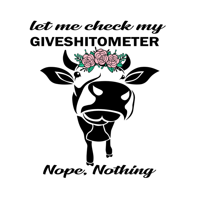 Let me check my giveashitmeter nope still nothing- Cow- Floral svg, png,dxf,eps