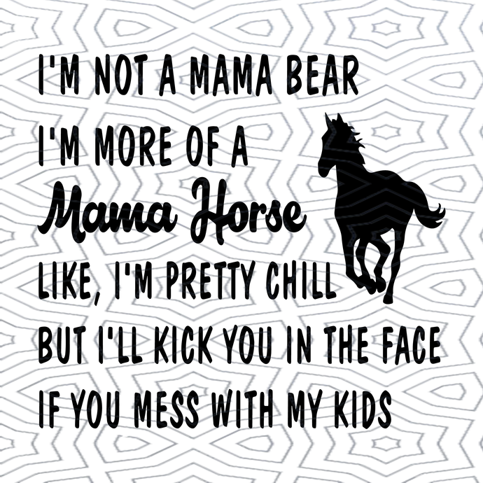 I 'm not a mama bear, I am a mama horse svg, horse svg , farm animal svg, mama