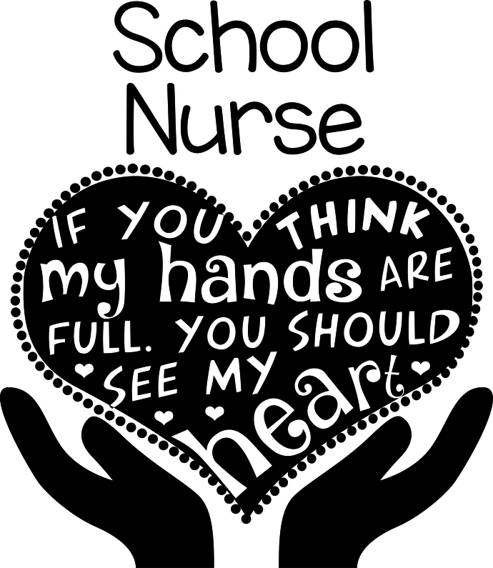 School Nurse, If you think my hands are full you should see my Heart, School