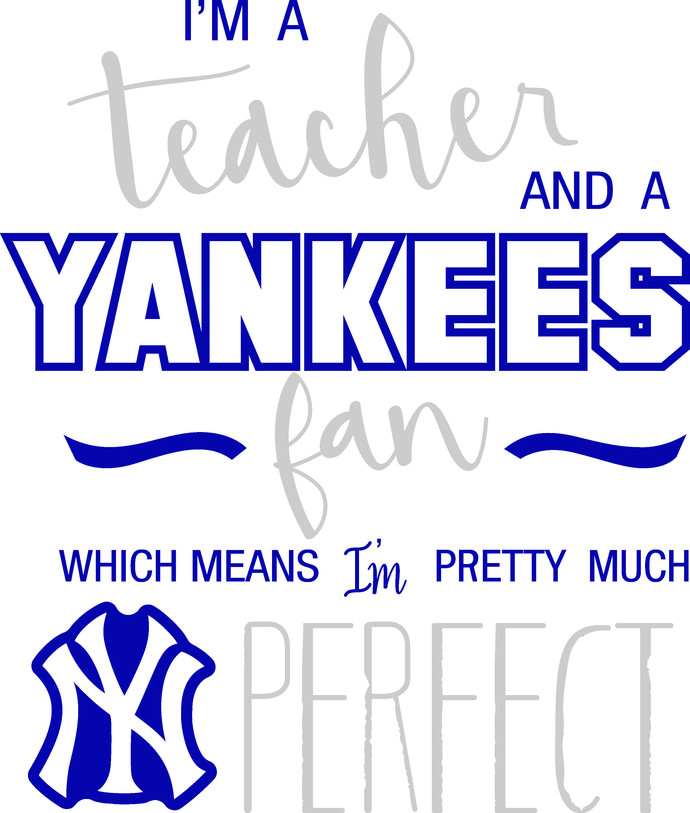 I'm a teacher and a Yankee fan which makes me pretty much perfect, New York