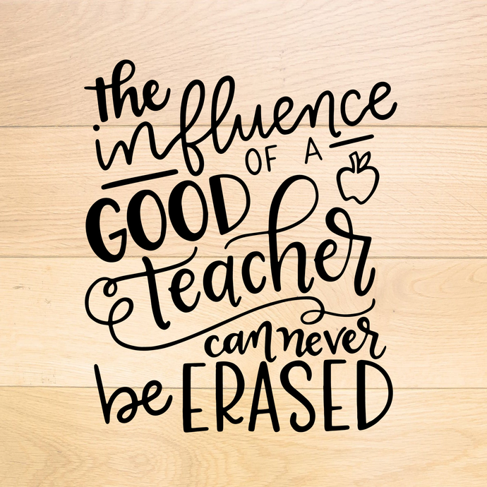 The influence of a good teacher can never be erased, SVG Cut File, digital file,