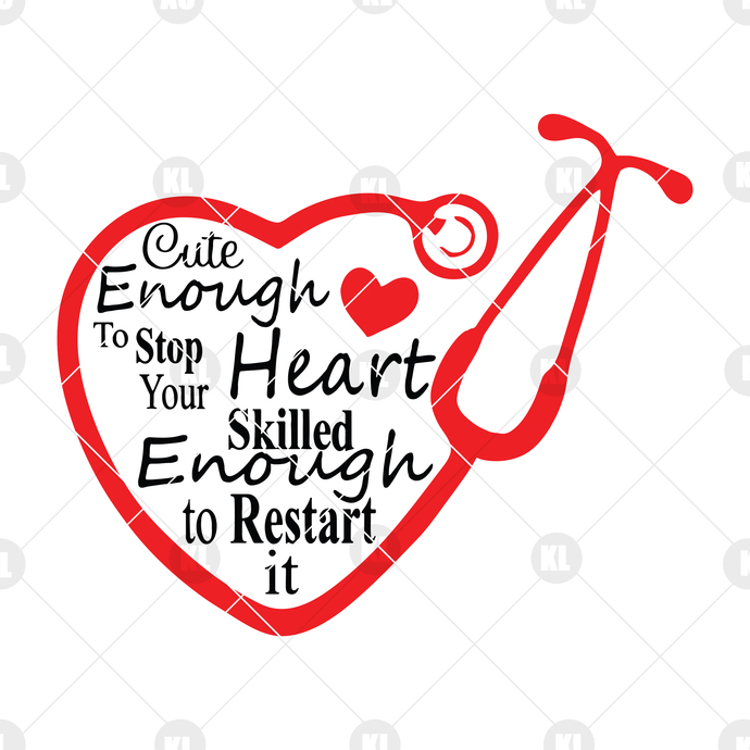 Cute Enough To Stop Your Heart-Skilled Enough To Restart It Digital Cut Files