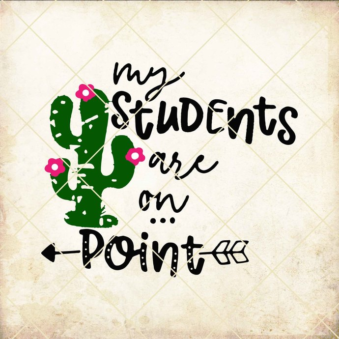 Teacher svg, Cactus svg, My students are on point, Svg files, Cricut designs,