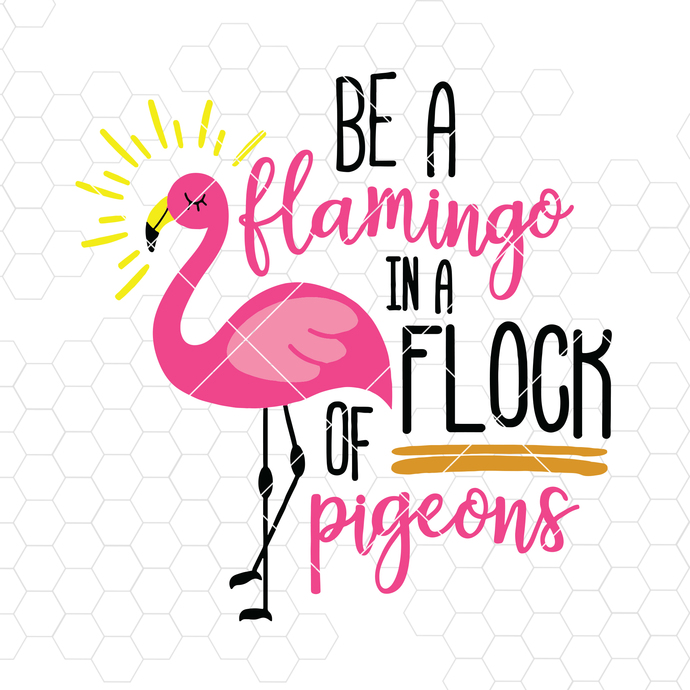 Be A Flamingo In A Flock Of Pigeons Digital Cut Files Svg, Dxf, Eps, Png, Cricut