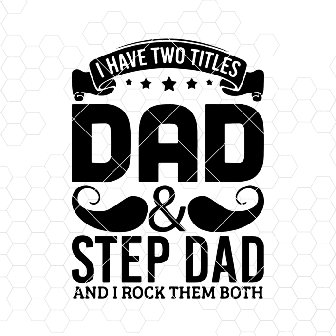 I Have Two Titles Dad And Step Dad And I Rock Them Both Digital Cut Files Svg,