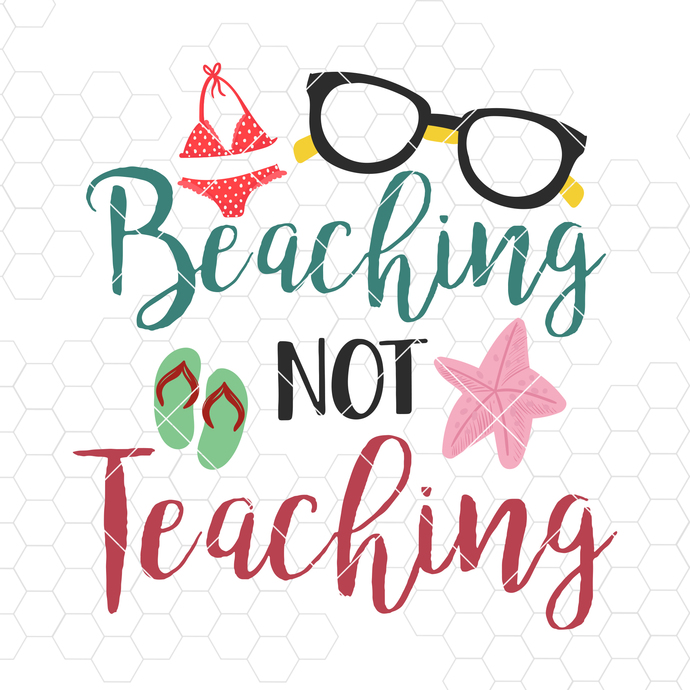 Beaching Not Teaching Digital Cut Files Svg, Dxf, Eps, Png, Cricut Vector,