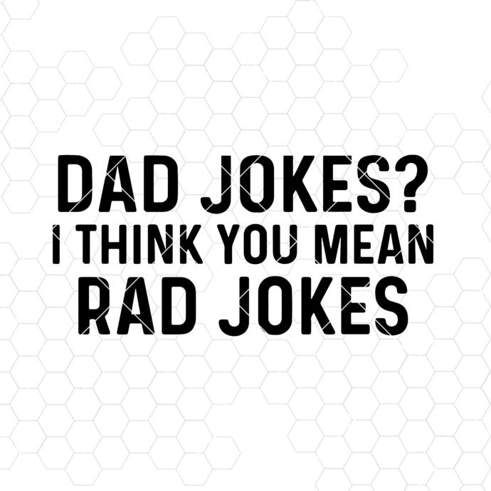 Dad Jokes? I Think You Mean Rad Jokes Digital Cut Files Svg, Dxf, Eps, Png,