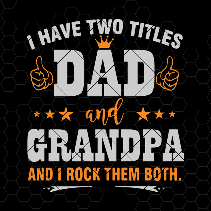 I Have Two Titles Dad And Grandpa And I Rock Them Both Digital Cut Files Svg,