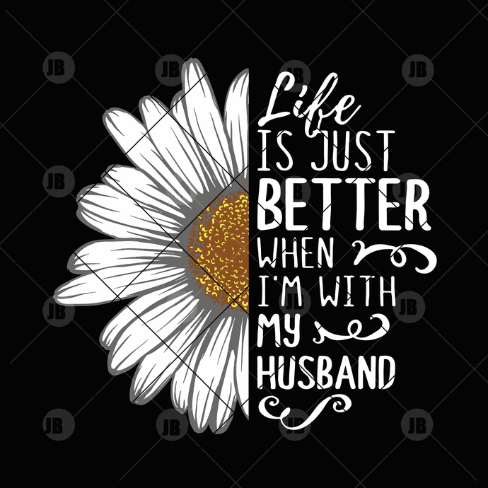 Life Is Just Better When I'm With My Husband Digital Cut Files Svg, Dxf, Eps,