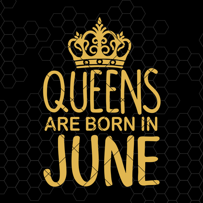 Queens Are Born In June Digital Cut Files Svg, Dxf, Eps, Png, Cricut Vector,