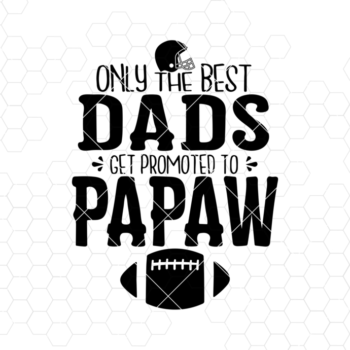 Only The Best Dads Get Promoted To Papaw Digital Cut Files Svg, Dxf, Eps, Png,