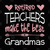 Retired Teachers Make The Best Grandmas Digital Cut Files Svg, Dxf, Eps, Png,