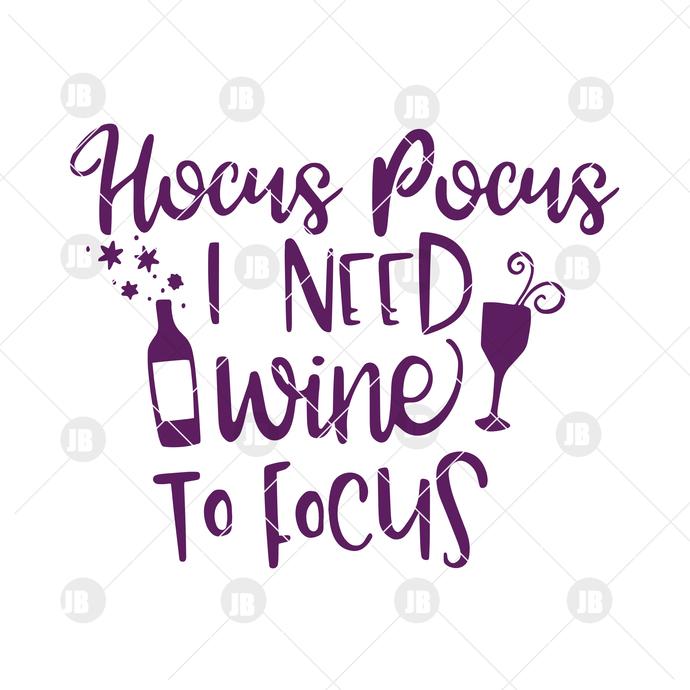 Hocus Pocus-I Need Wine To Focus Digital Cut Files Svg, Dxf, Eps, Png, Cricut