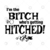 I'm The Bitch Who's Getting Hitched Digital Cut Files Svg, Dxf, Eps, Png, Cricut