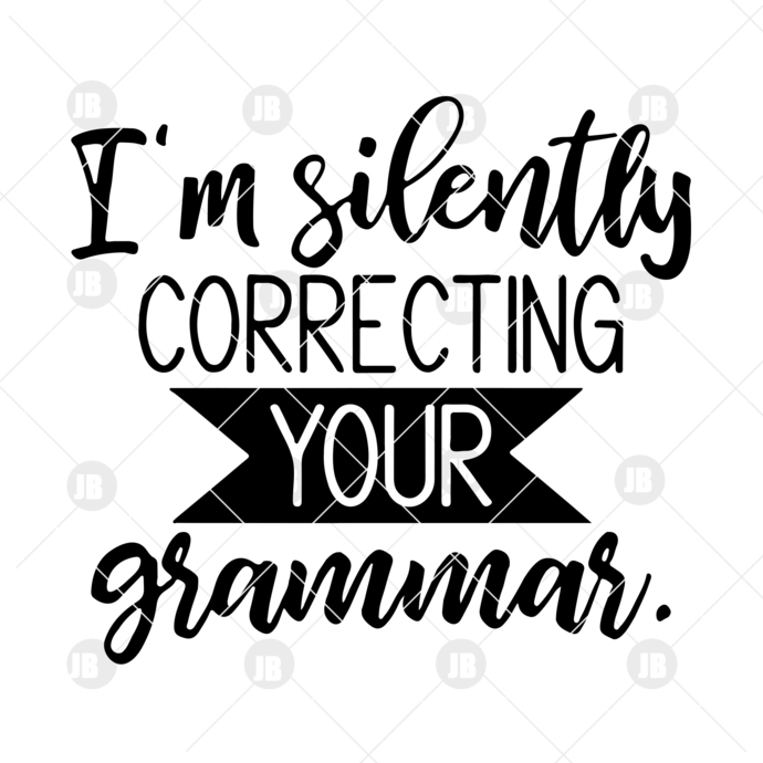 I'm Silently Correcting Your Grammar Digital Cut Files Svg, Dxf, Eps, Png,