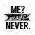 Me? Sarcactic? Never Digital Cut Files Svg, Dxf, Eps, Png, Cricut Vector,