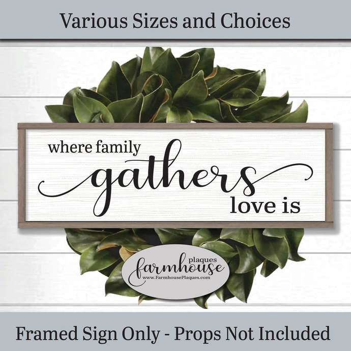 Where Family Gathers Love Is Sign | Farmhouse Decor Signs and Plaques | Large