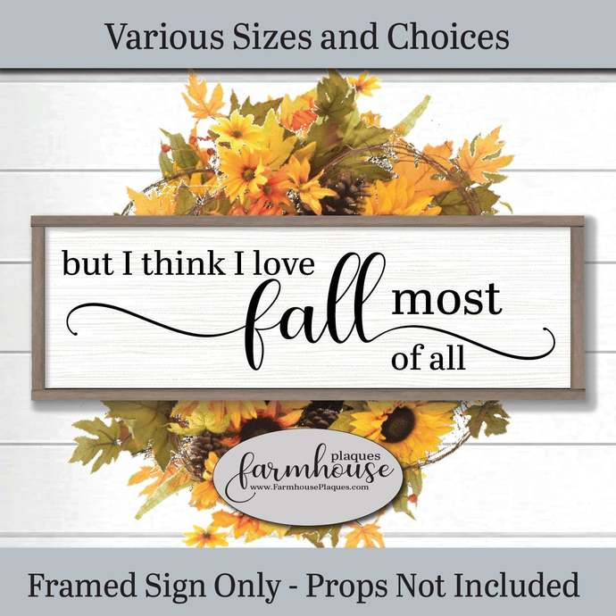 But I Think I Love Fall Most Of All | Farmhouse Decor Signs and Plaques | Fall