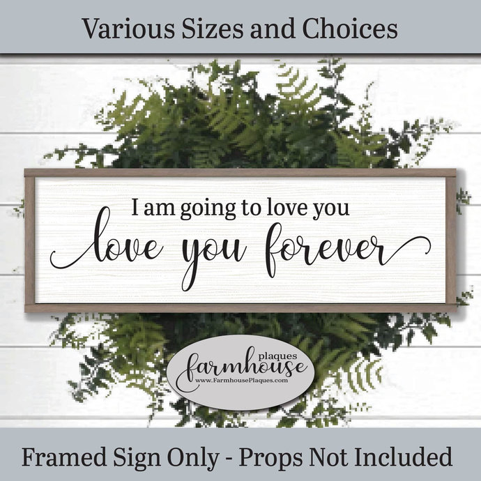 I Am Going To Love You Forever Sign | Farmhouse Decor Signs and Plaques | Family