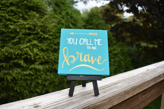 "You Call Me to be Brave 4"" x 4"" hand painted canvas painting with easel"