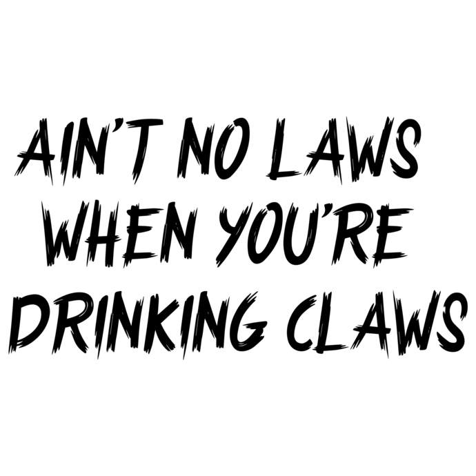 Ain't no laws when you're drinking claws svg,Ain't no laws when you're drinking