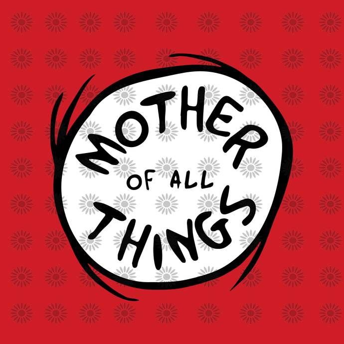 Mother of All Things SVG,Dr. Seuss sayings quotes, Cat in hat, Lorax, Thing one