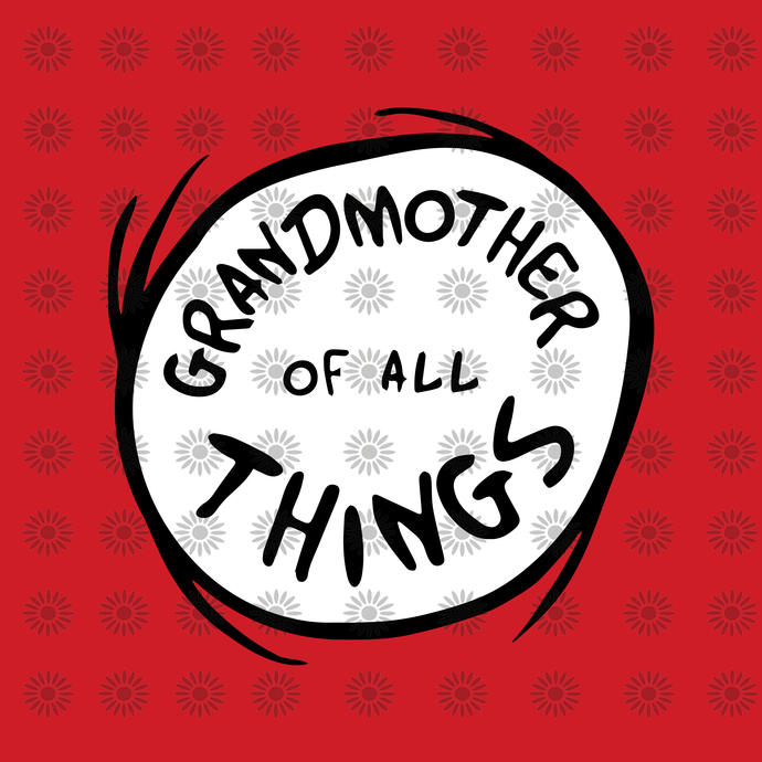 Grandmother of All Things SVG,Dr. Seuss sayings quotes, Cat in hat, Lorax, Thing