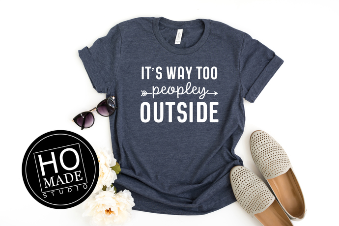 It's Way Too Peopley Outside, Women's Graphic T-Shirt