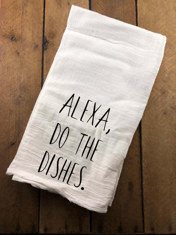 Alexa Do The Dishes Towel, Funny Kitchen Towel, Farmhouse Flour Sack, Decorative