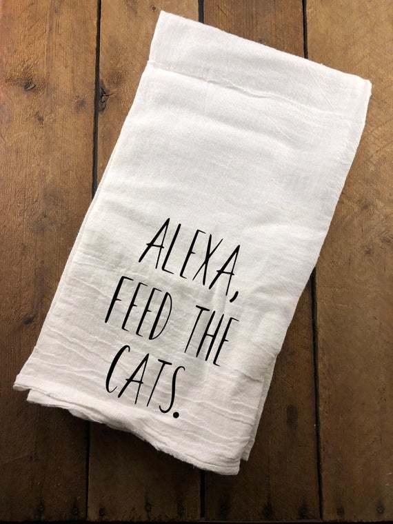 Alexa Feed The Cats Towel, Funny Kitchen Towel, Farmhouse Flour Sack, Decorative