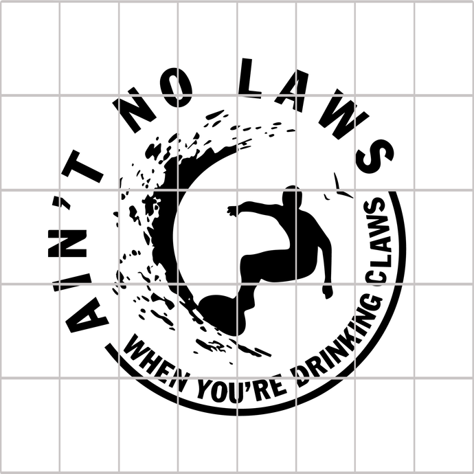 Aint no laws when drinking claws SVG, aint no laws svg, Aint no laws when you're