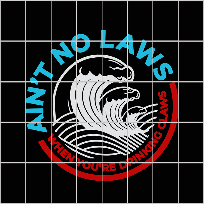 Aint no laws when drinking claws SVG, aint no laws svg, Aint no laws when